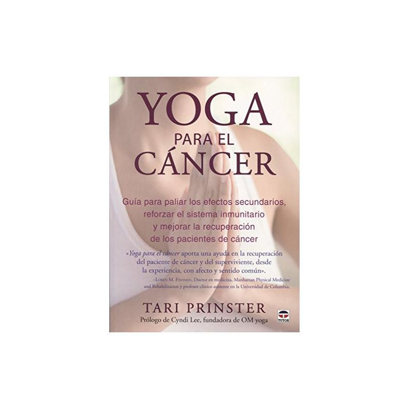 Yoga para el cáncer. Guía para paliar los efectos secundarios, aumentar el siste: Guía para paliar los efectos secundarios, a