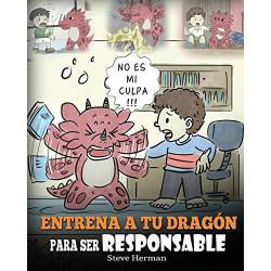 Entrena a tu Dragón para ser Responsable:  Train Your Dragon To Be Responsible  Un Lindo Cuento Infantil para Enseñar a los N